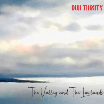 DUB TRINITY The Valley And The Lowlands